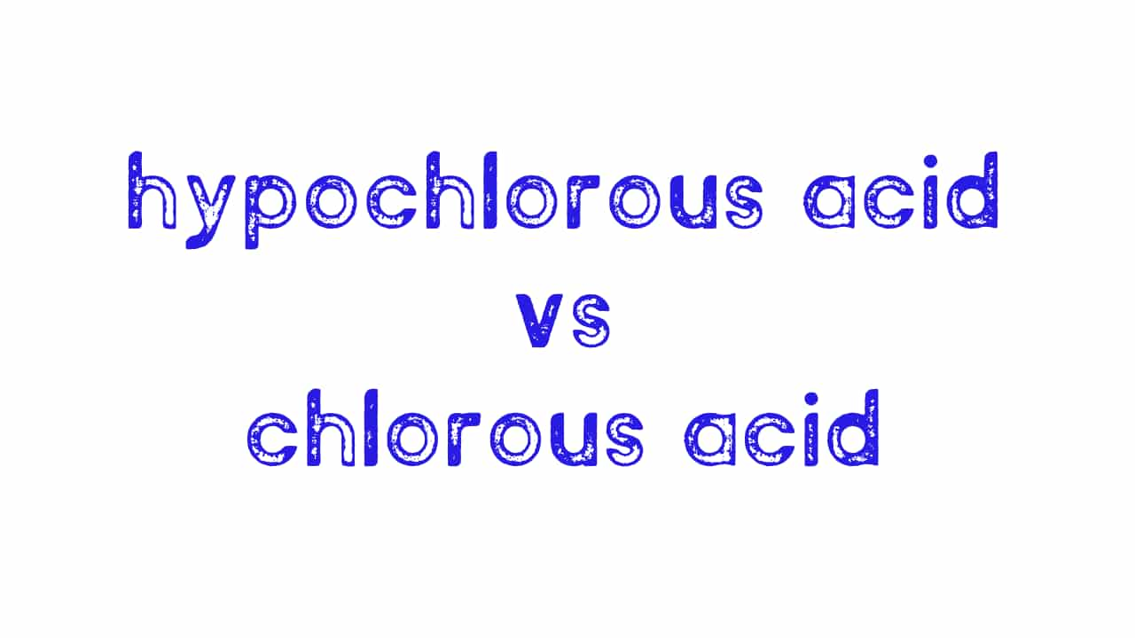 hypochlorous acid vs chlorous acid